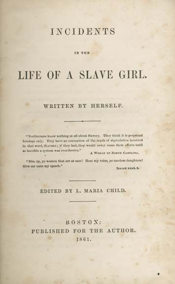 Frontispiece for <em>Incidents in the Life of a Slave Girl</em>, Written by Herself, by Harriet Ann Jacobs, 1861, courtesy of Documenting the American South, UNC-Chapel Hill. Harriet Ann Jacobs (February 11, 1813 – March 7, 1897) was an African American writer who escaped from slavery in North Carolina. Her autobiography was one of the first published accounts of the struggles of female slaves and the sexual abuse they frequently endured under slavery.