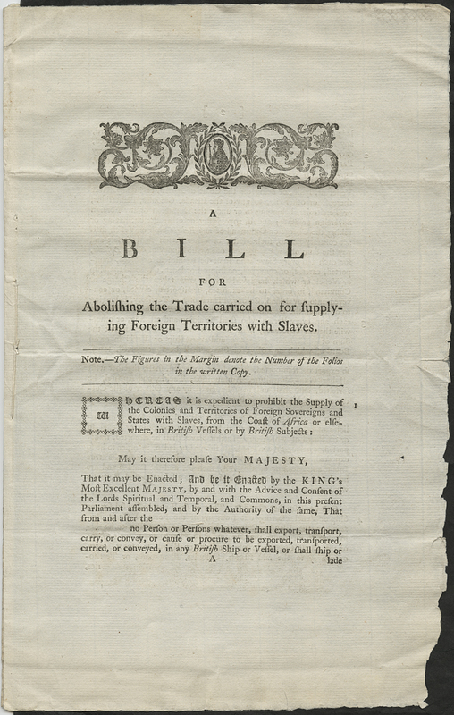 """A bill for abolishing the trade carried on for supplying foreign territories with slaves,"" 1793, London, England, courtesy of Northwestern University, Melville J. Herskovits Library of African Studies."
