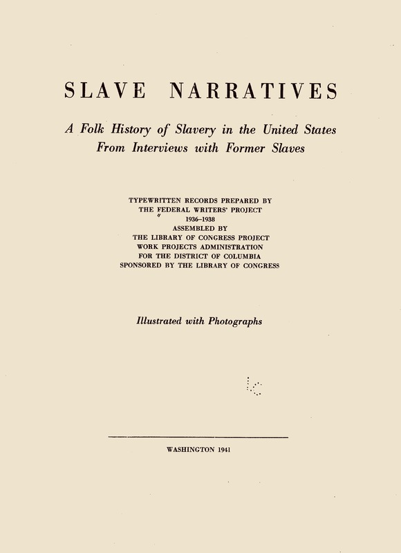 Cover of Slave Narratives: A Folk History of Slavery in the United States from Interviews with Former Slaves, Federal Writers' Project, 1941, courtesy of the Library of Congress.