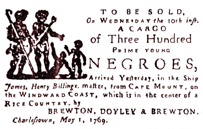 "Broadside from The South Carolina Gazette, Charleston, South Carolina, May 1769, courtesy of Middleton Place Foundation. Advertisement notes that this shipment of Africans to Charles Town comes from the ""center of rice country."""